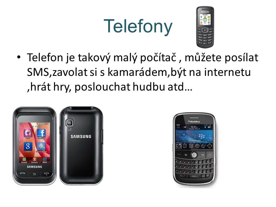 Telefony Telefon je takový malý počítač, můžete posílat SMS,zavolat si s kamarádem,být na internetu,hrát hry, poslouchat hudbu atd…