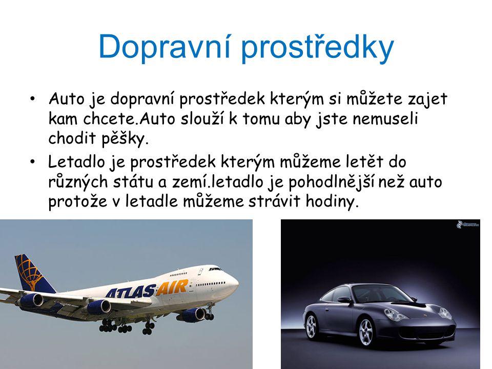 Dopravní prostředky Auto je dopravní prostředek kterým si můžete zajet kam chcete.Auto slouží k tomu aby jste nemuseli chodit pěšky. Letadlo je prostř