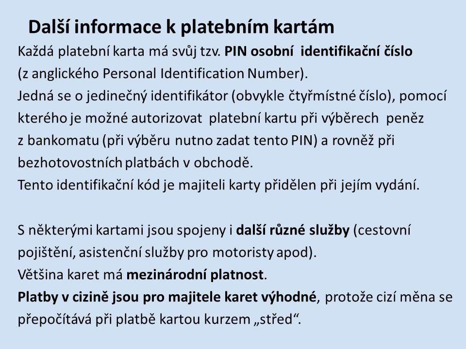 Další informace k platebním kartám Každá platební karta má svůj tzv.