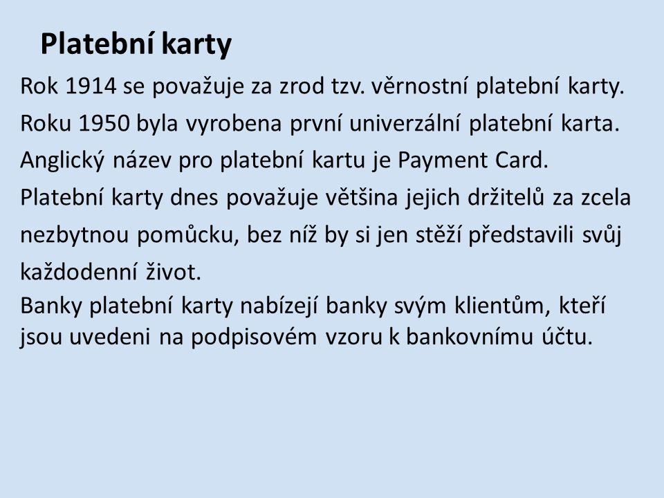 Platební karty Rok 1914 se považuje za zrod tzv. věrnostní platební karty.