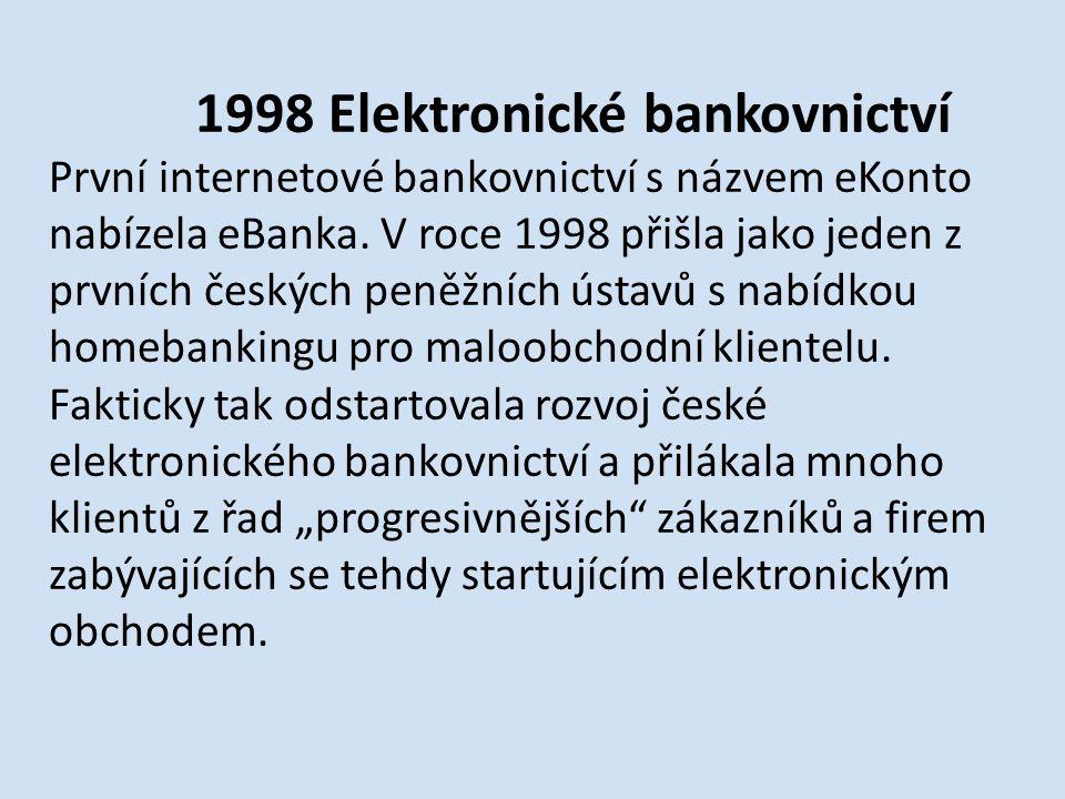 1998 Elektronické bankovnictví První internetové bankovnictví s názvem eKonto nabízela eBanka.