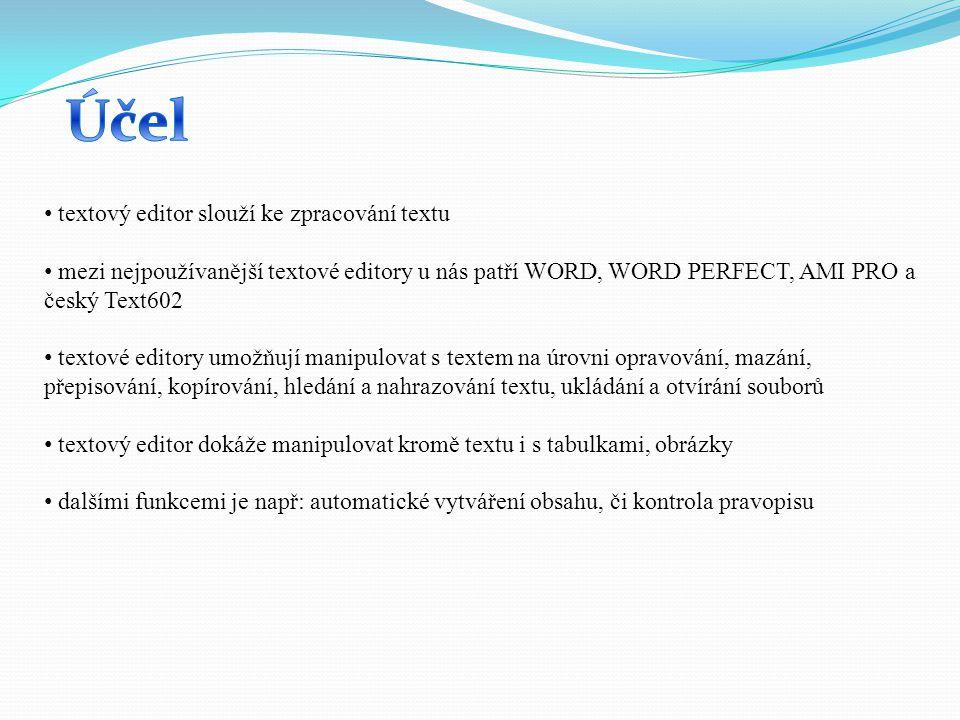 textový editor slouží ke zpracování textu mezi nejpoužívanější textové editory u nás patří WORD, WORD PERFECT, AMI PRO a český Text602 textové editory