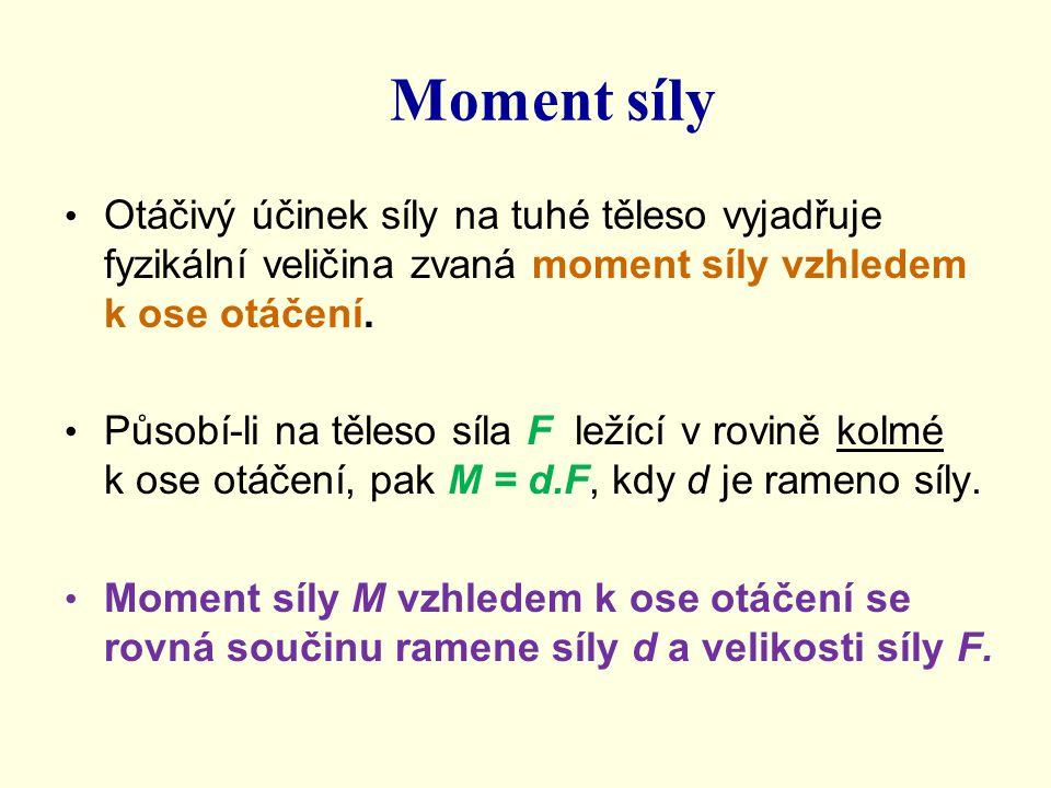 Momentová věta Na těleso otáčivě kolem osy může působit současně několik sil.