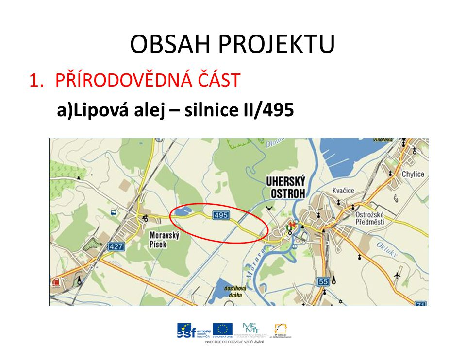 OBSAH PROJEKTU 1.PŘÍRODOVĚDNÁ ČÁST a)Lipová alej – silnice II/495
