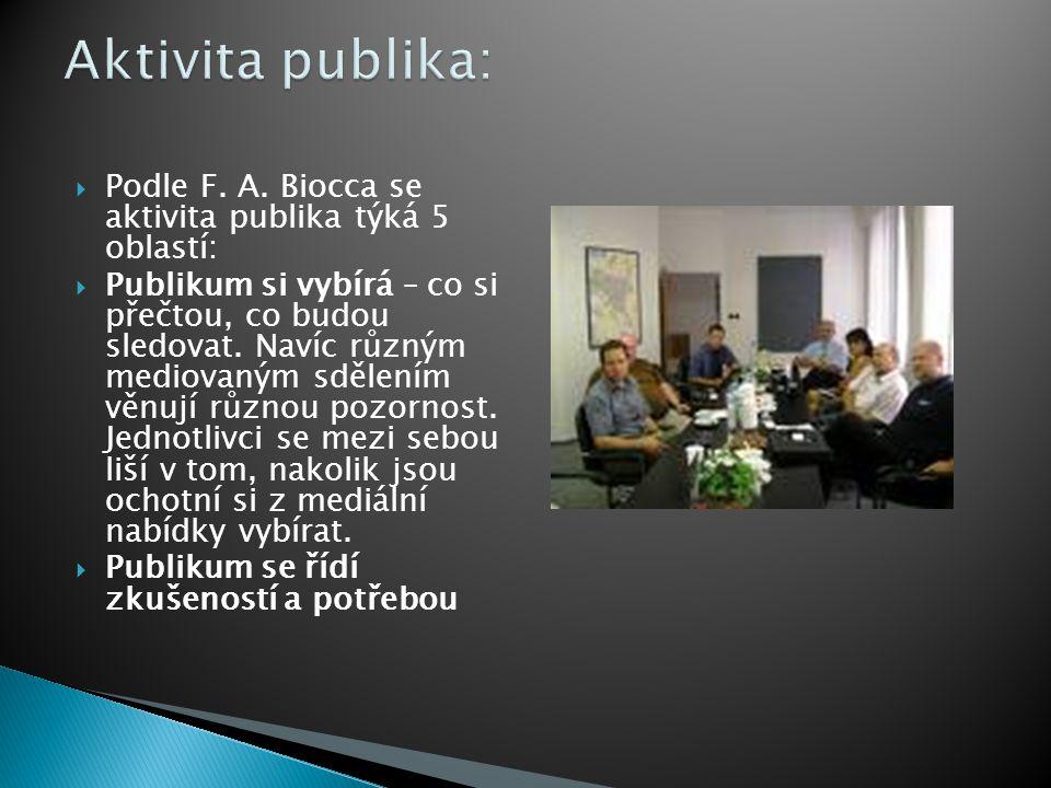  Podle F. A. Biocca se aktivita publika týká 5 oblastí:  Publikum si vybírá – co si přečtou, co budou sledovat. Navíc různým mediovaným sdělením věn
