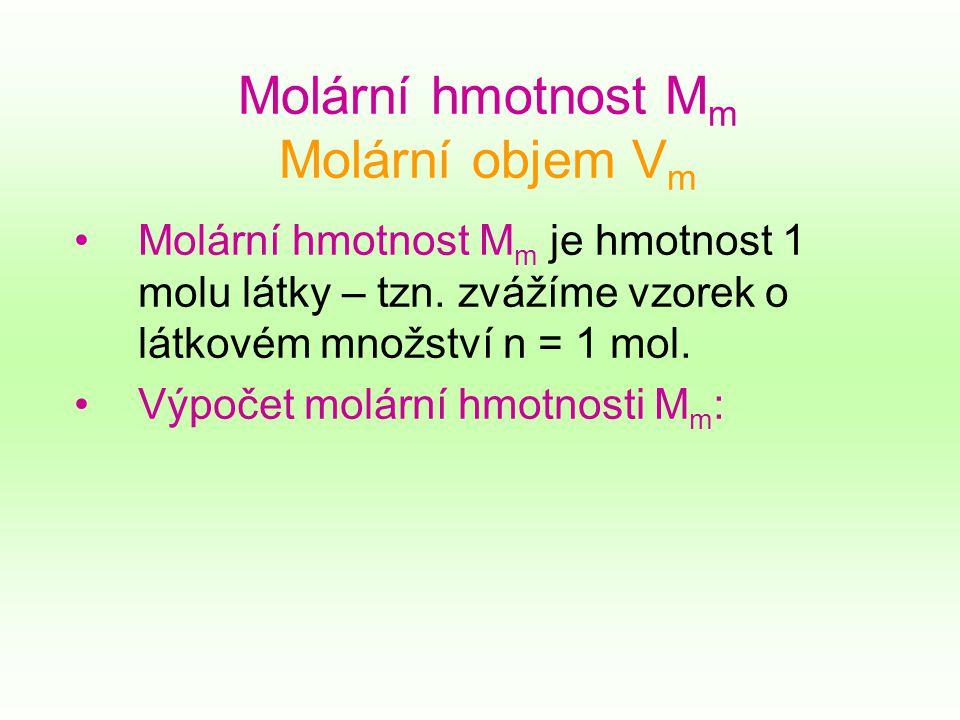Molární hmotnost M m Molární objem V m Molární hmotnost M m je hmotnost 1 molu látky – tzn.