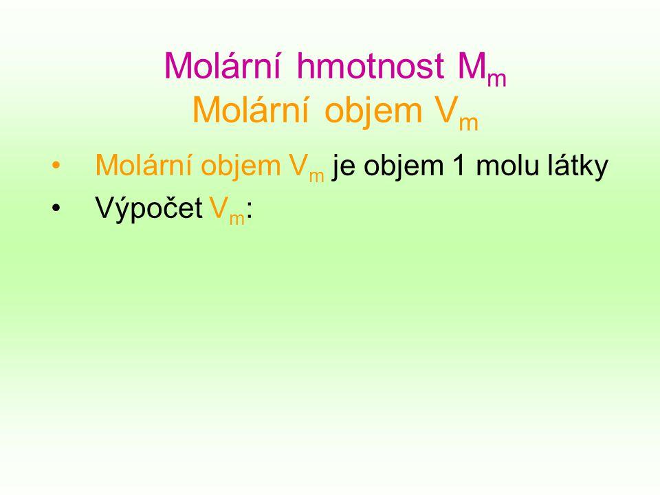 Molární hmotnost M m Molární objem V m Molární objem V m je objem 1 molu látky Výpočet V m :