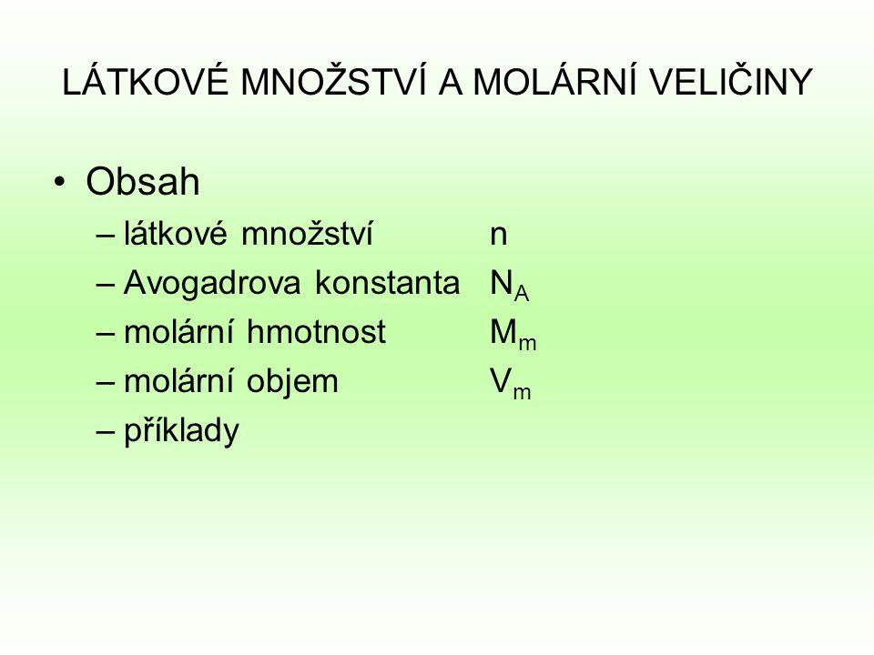 Obsah –látkové množství n –Avogadrova konstantaN A –molární hmotnostM m –molární objemV m –příklady