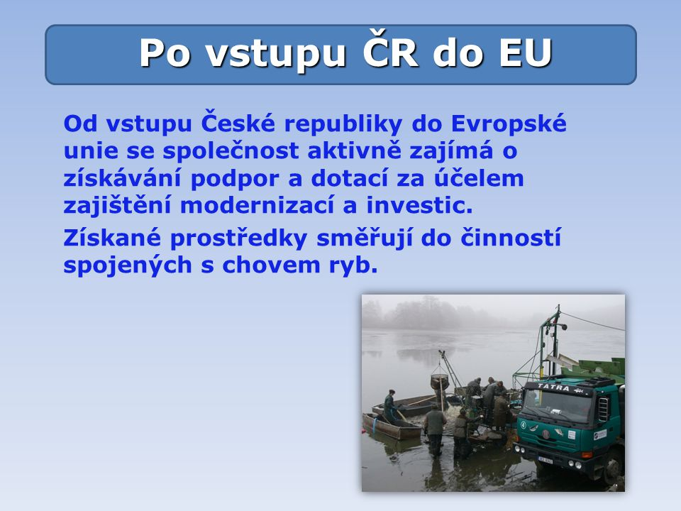 Od vstupu České republiky do Evropské unie se společnost aktivně zajímá o získávání podpor a dotací za účelem zajištění modernizací a investic.