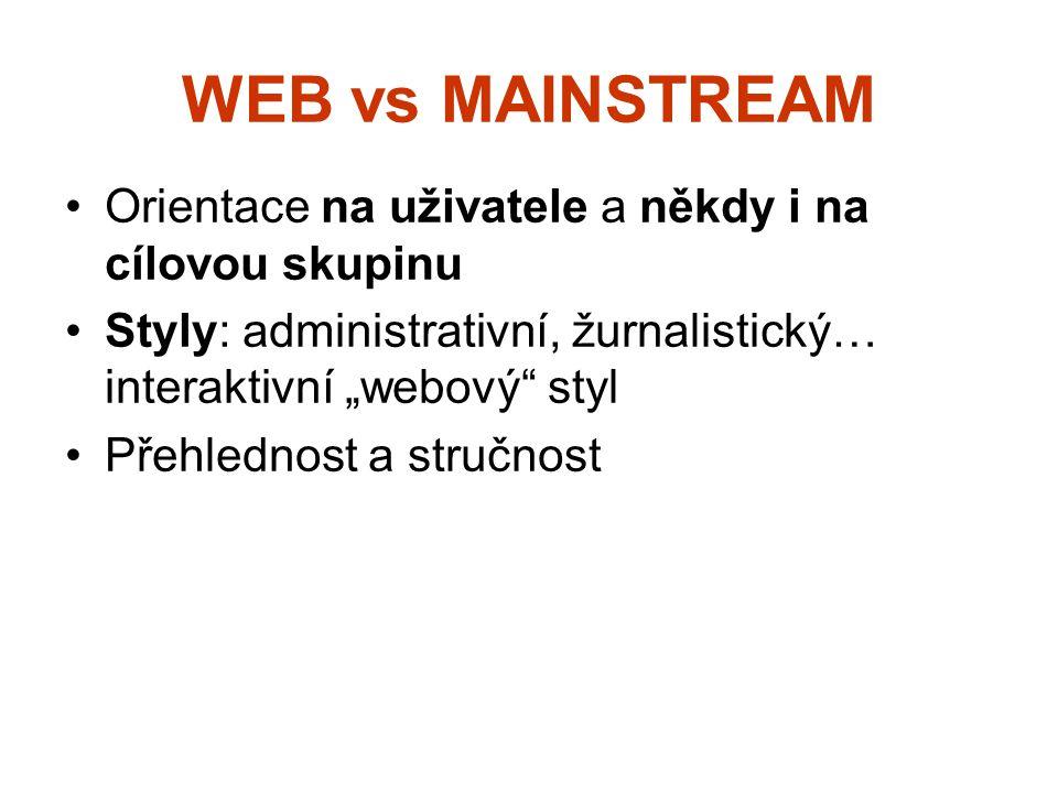 """WEB vs MAINSTREAM Orientace na uživatele a někdy i na cílovou skupinu Styly: administrativní, žurnalistický… interaktivní """"webový"""" styl Přehlednost a"""
