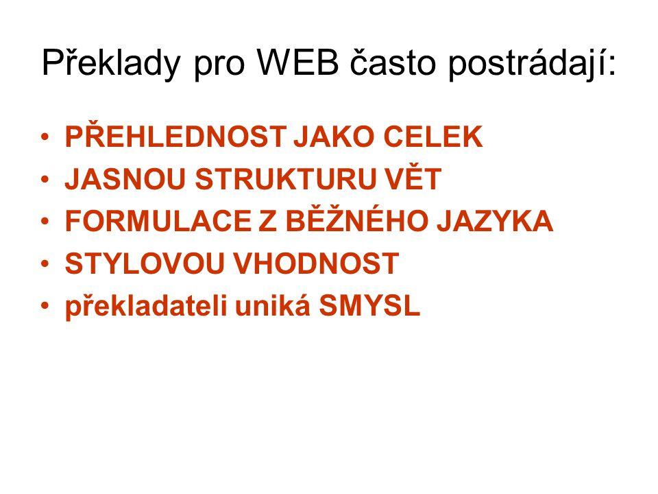Překlady pro WEB často postrádají: PŘEHLEDNOST JAKO CELEK JASNOU STRUKTURU VĚT FORMULACE Z BĚŽNÉHO JAZYKA STYLOVOU VHODNOST překladateli uniká SMYSL