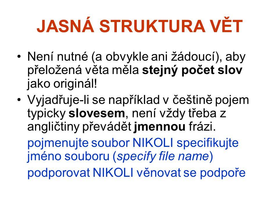JASNÁ STRUKTURA VĚT Není nutné (a obvykle ani žádoucí), aby přeložená věta měla stejný počet slov jako originál.