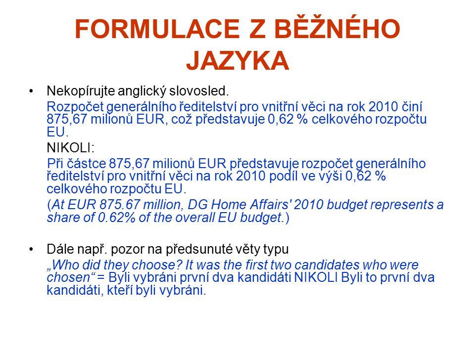 FORMULACE Z BĚŽNÉHO JAZYKA Nekopírujte anglický slovosled. Rozpočet generálního ředitelství pro vnitřní věci na rok 2010 činí 875,67 milionů EUR, což