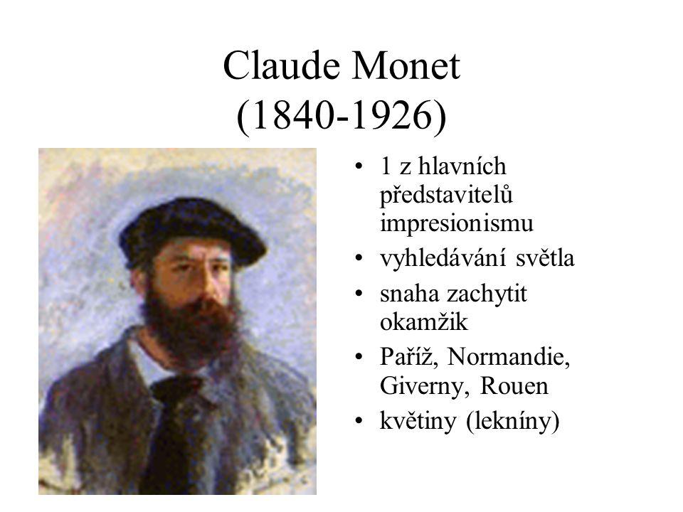 Claude Monet (1840-1926) 1 z hlavních představitelů impresionismu vyhledávání světla snaha zachytit okamžik Paříž, Normandie, Giverny, Rouen květiny (lekníny)