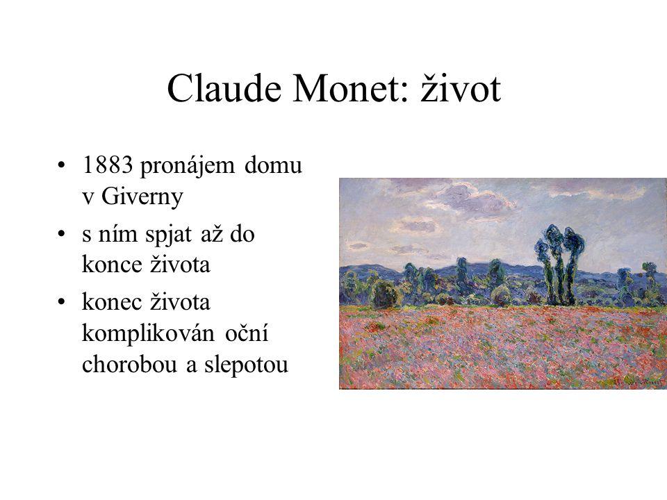 Claude Monet: život 1883 pronájem domu v Giverny s ním spjat až do konce života konec života komplikován oční chorobou a slepotou