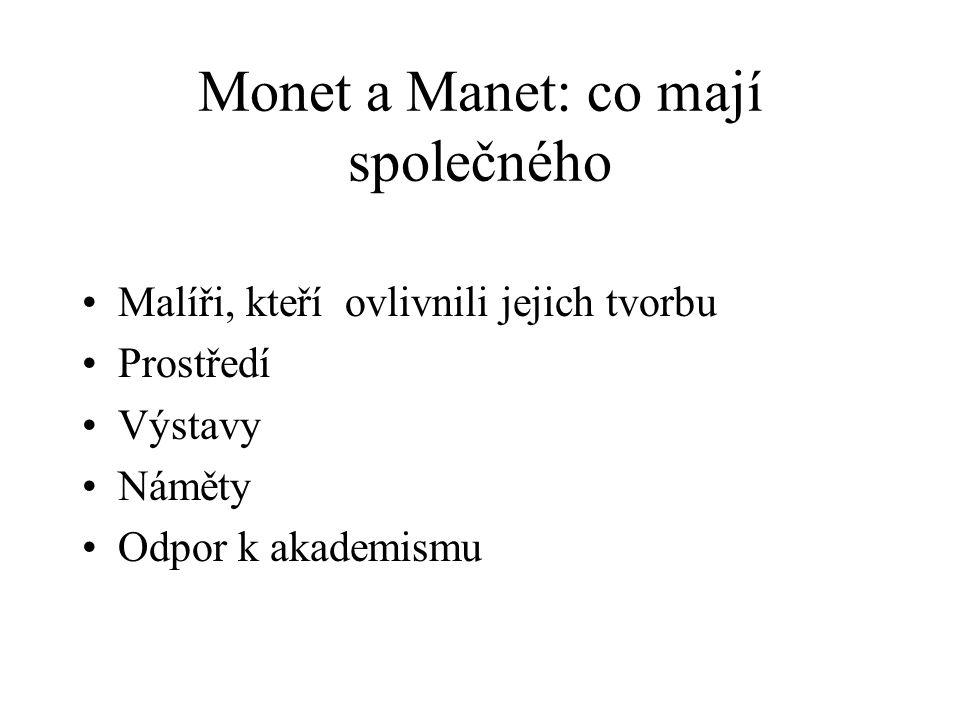 Monet a Manet: co mají společného Malíři, kteří ovlivnili jejich tvorbu Prostředí Výstavy Náměty Odpor k akademismu