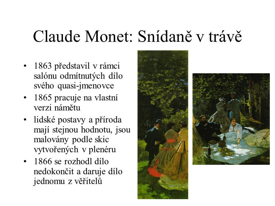 Claude Monet: Snídaně v trávě 1863 představil v rámci salónu odmítnutých dílo svého quasi-jmenovce 1865 pracuje na vlastní verzi námětu lidské postavy a příroda mají stejnou hodnotu, jsou malovány podle skic vytvořených v plenéru 1866 se rozhodl dílo nedokončit a daruje dílo jednomu z věřitelů