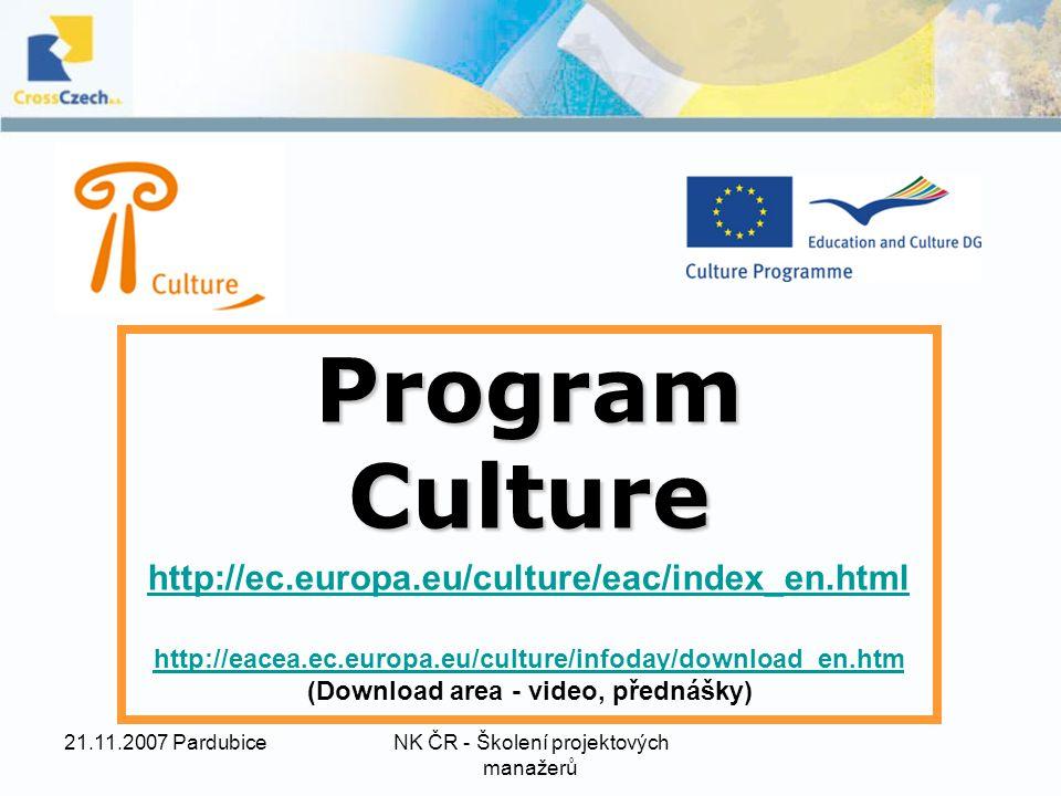 21.11.2007 PardubiceNK ČR - Školení projektových manažerů Program Culture http://ec.europa.eu/culture/eac/index_en.html http://eacea.ec.europa.eu/culture/infoday/download_en.htm http://eacea.ec.europa.eu/culture/infoday/download_en.htm (Download area - video, přednášky)