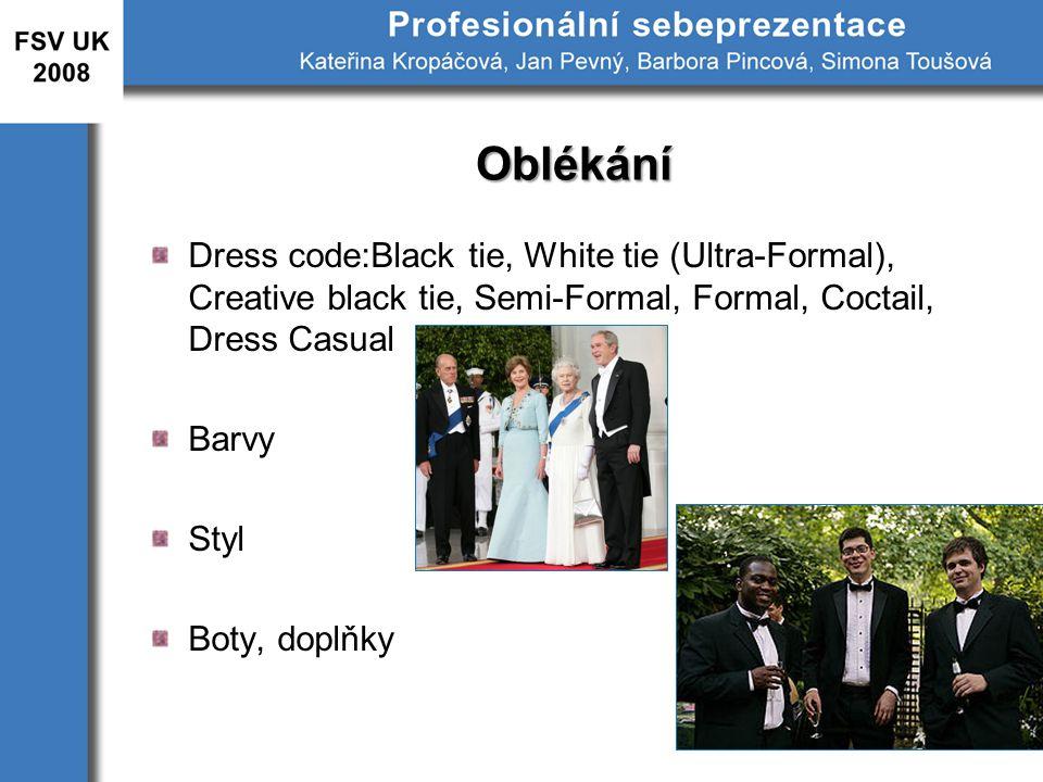 Oblékání Dress code:Black tie, White tie (Ultra-Formal), Creative black tie, Semi-Formal, Formal, Coctail, Dress Casual Barvy Styl Boty, doplňky