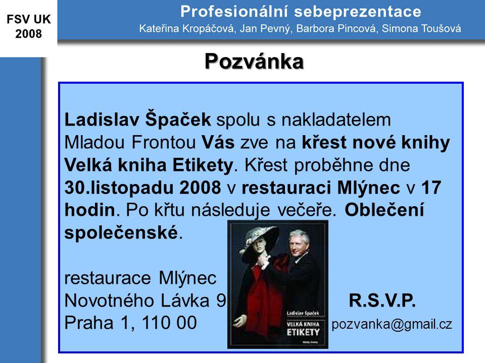 Pozvánka Ladislav Špaček spolu s nakladatelem Mladou Frontou Vás zve na křest nové knihy Velká kniha Etikety. Křest proběhne dne 30.listopadu 2008 v r