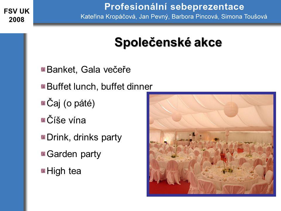 Společenské akce Banket, Gala večeře Buffet lunch, buffet dinner Čaj (o páté) Číše vína Drink, drinks party Garden party High tea
