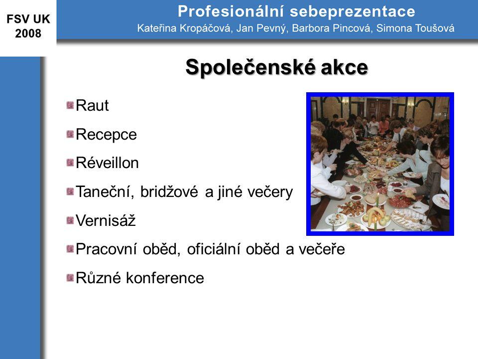 Společenské akce Raut Recepce Réveillon Taneční, bridžové a jiné večery Vernisáž Pracovní oběd, oficiální oběd a večeře Různé konference