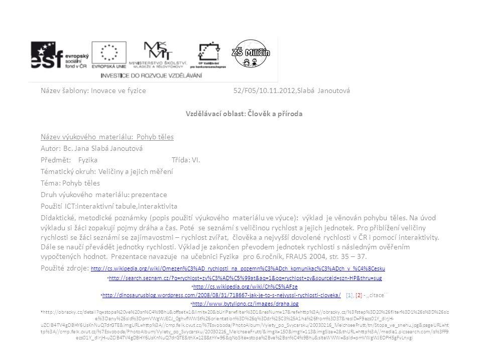 Název šablony: Inovace ve fyzice52/F05/10.11.2012,Slabá Janoutová Vzdělávací oblast: Člověk a příroda Název výukového materiálu: Pohyb těles Autor: Bc.