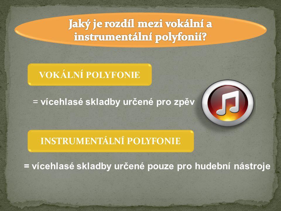 VOKÁLNÍ POLYFONIE = vícehlasé skladby určené pro zpěv INSTRUMENTÁLNÍ POLYFONIE = vícehlasé skladby určené pouze pro hudební nástroje