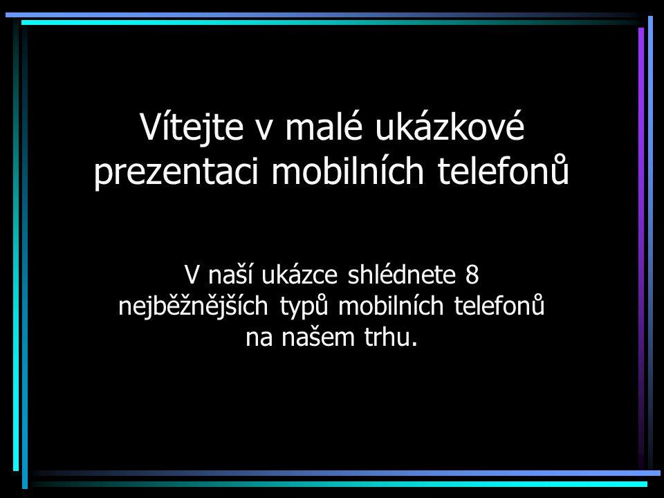 Vítejte v malé ukázkové prezentaci mobilních telefonů V naší ukázce shlédnete 8 nejběžnějších typů mobilních telefonů na našem trhu.