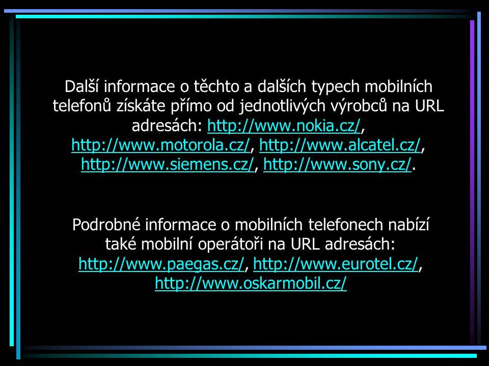 Další informace o těchto a dalších typech mobilních telefonů získáte přímo od jednotlivých výrobců na URL adresách: http://www.nokia.cz/, http://www.m