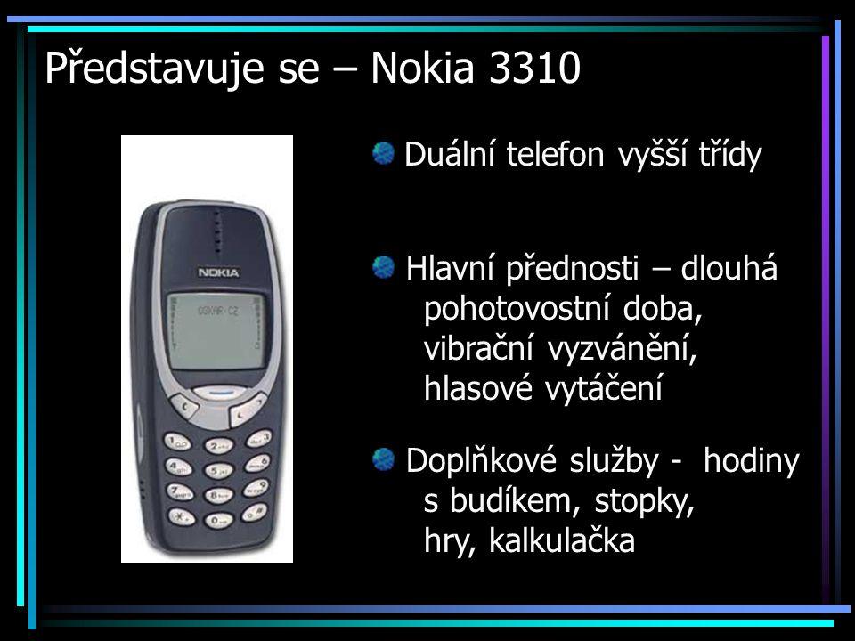Představuje se – Nokia 3310 Duální telefon vyšší třídy Hlavní přednosti – dlouhá pohotovostní doba, vibrační vyzvánění, hlasové vytáčení Doplňkové slu