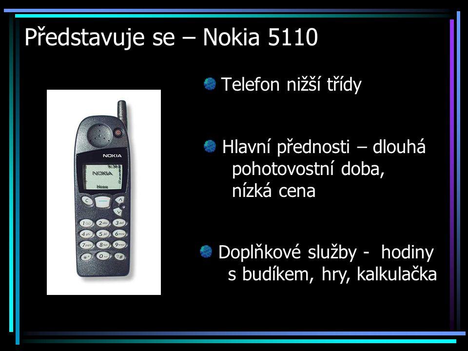 Představuje se – Nokia 5110 Telefon nižší třídy Hlavní přednosti – dlouhá pohotovostní doba, nízká cena Doplňkové služby - hodiny s budíkem, hry, kalk