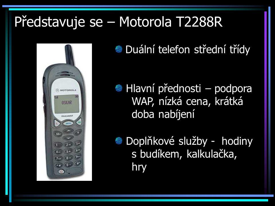 Představuje se – Motorola T2288R Duální telefon střední třídy Hlavní přednosti – podpora WAP, nízká cena, krátká doba nabíjení Doplňkové služby - hodi