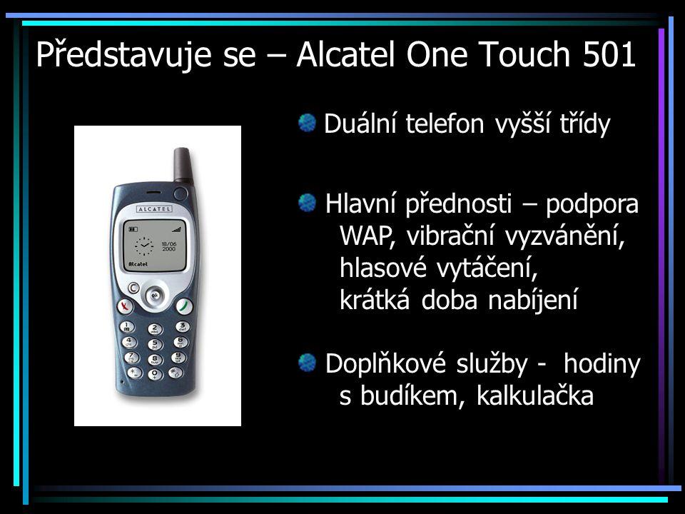 Představuje se – Alcatel One Touch 501 Duální telefon vyšší třídy Hlavní přednosti – podpora WAP, vibrační vyzvánění, hlasové vytáčení, krátká doba na