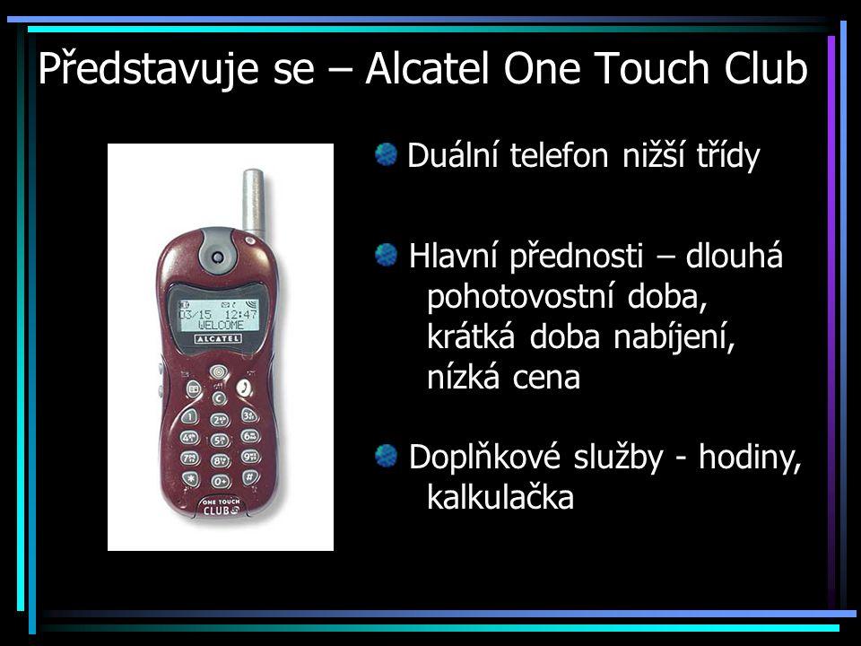 Představuje se – Alcatel One Touch Club Duální telefon nižší třídy Hlavní přednosti – dlouhá pohotovostní doba, krátká doba nabíjení, nízká cena Doplň