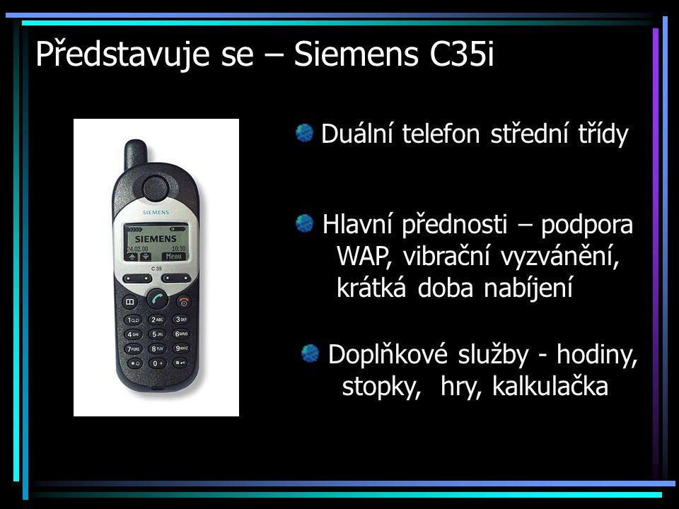 Představuje se – Siemens C35i Duální telefon střední třídy Hlavní přednosti – podpora WAP, vibrační vyzvánění, krátká doba nabíjení Doplňkové služby -