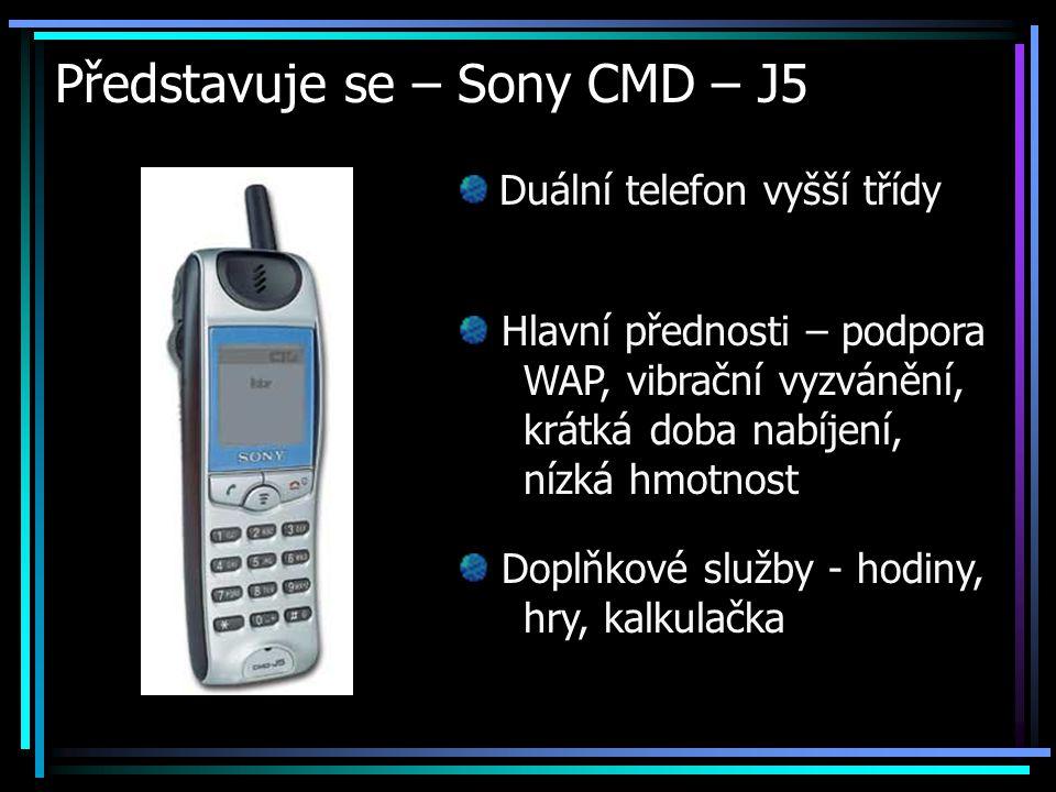 Představuje se – Sony CMD – J5 Duální telefon vyšší třídy Hlavní přednosti – podpora WAP, vibrační vyzvánění, krátká doba nabíjení, nízká hmotnost Dop