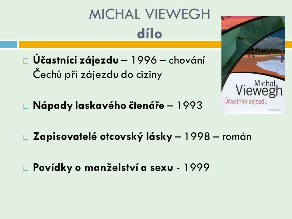 MICHAL VIEWEGH dílo  Účastníci zájezdu – 1996 – chování Čechů při zájezdu do ciziny  Nápady laskavého čtenáře – 1993  Zapisovatelé otcovský lásky –