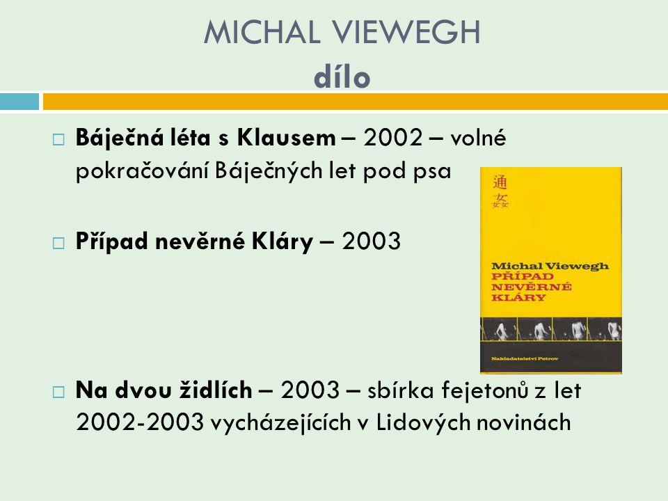 MICHAL VIEWEGH dílo  Báječná léta s Klausem – 2002 – volné pokračování Báječných let pod psa  Případ nevěrné Kláry – 2003  Na dvou židlích – 2003 –