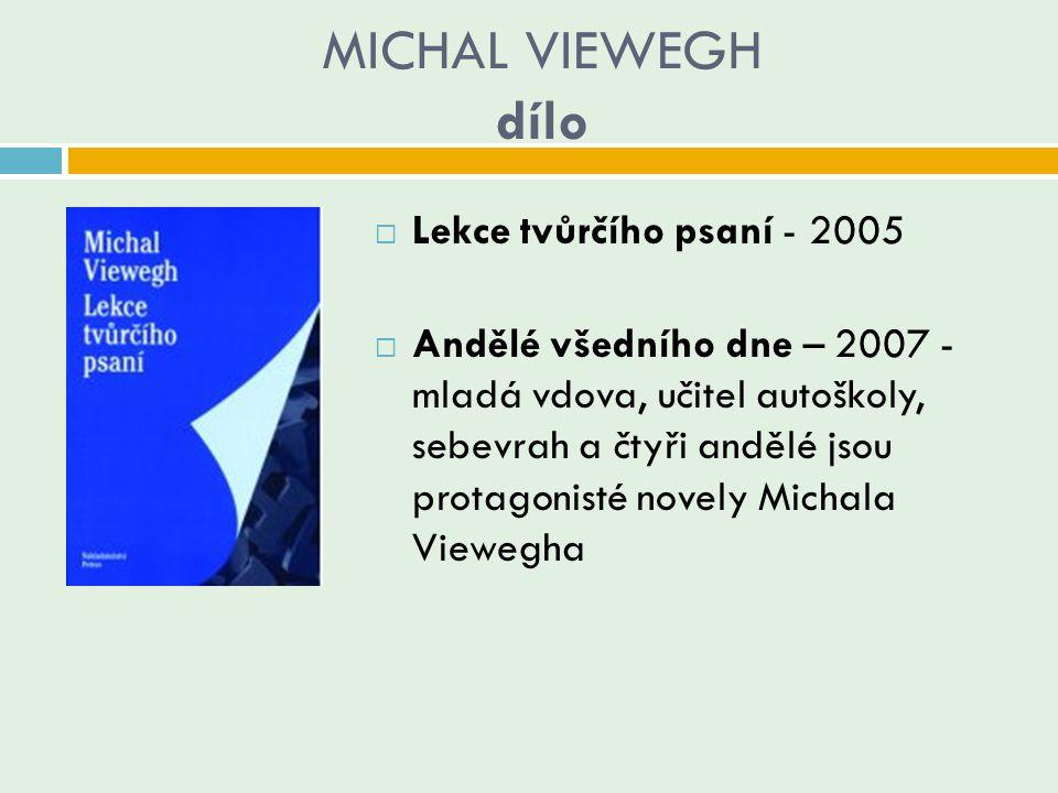 MICHAL VIEWEGH dílo  Lekce tvůrčího psaní - 2005  Andělé všedního dne – 2007 - mladá vdova, učitel autoškoly, sebevrah a čtyři andělé jsou protagoni