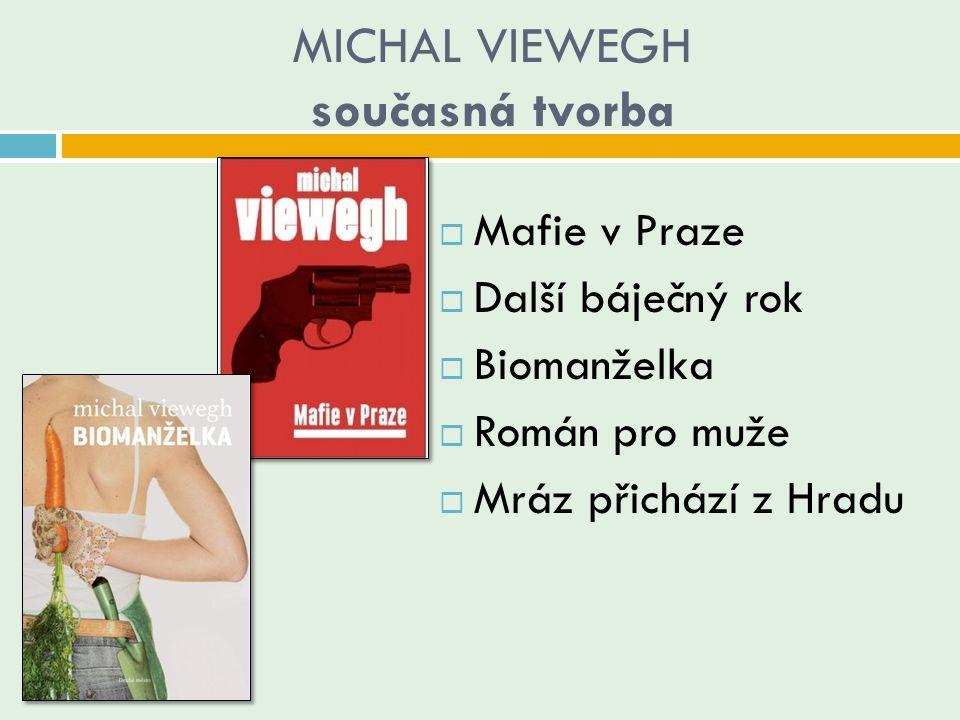 MICHAL VIEWEGH současná tvorba  Mafie v Praze  Další báječný rok  Biomanželka  Román pro muže  Mráz přichází z Hradu