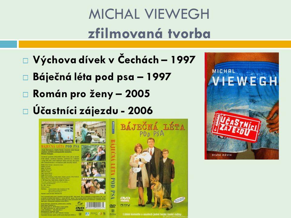 MICHAL VIEWEGH zfilmovaná tvorba  Výchova dívek v Čechách – 1997  Báječná léta pod psa – 1997  Román pro ženy – 2005  Účastníci zájezdu - 2006