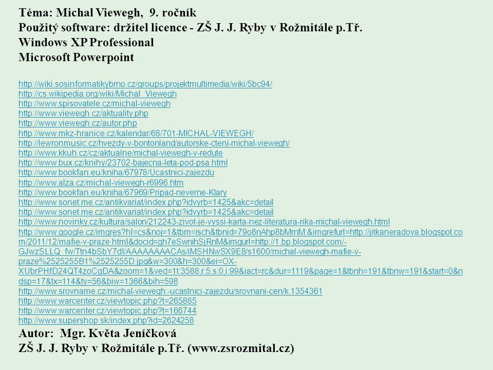 Téma: Michal Viewegh, 9. ročník Použitý software: držitel licence - ZŠ J. J. Ryby v Rožmitále p.Tř. Windows XP Professional Microsoft Powerpoint http: