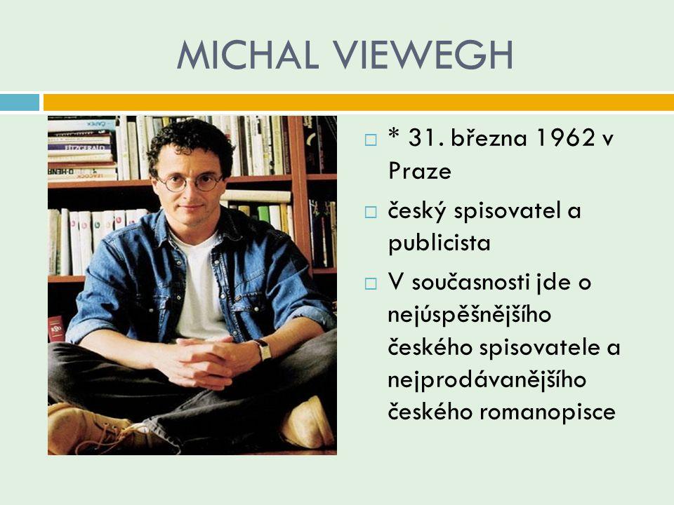 MICHAL VIEWEGH  * 31. března 1962 v Praze  český spisovatel a publicista  V současnosti jde o nejúspěšnějšího českého spisovatele a nejprodávanější
