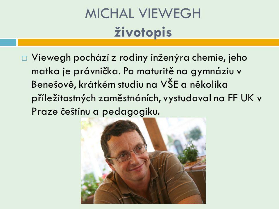 MICHAL VIEWEGH životopis  Viewegh pochází z rodiny inženýra chemie, jeho matka je právnička. Po maturitě na gymnáziu v Benešově, krátkém studiu na VŠ