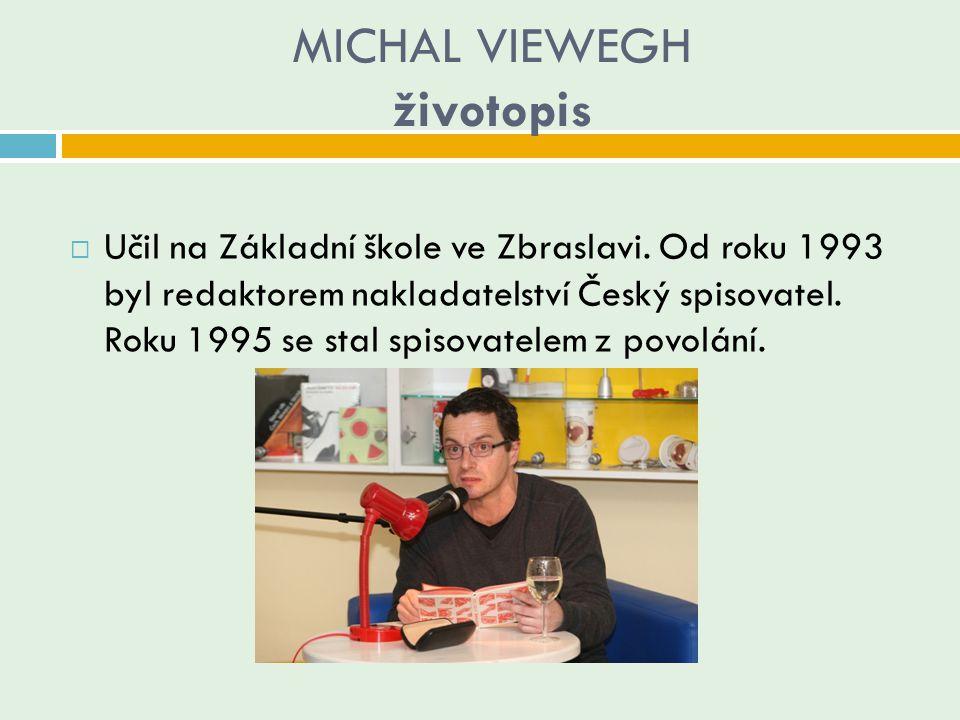 MICHAL VIEWEGH životopis  Učil na Základní škole ve Zbraslavi. Od roku 1993 byl redaktorem nakladatelství Český spisovatel. Roku 1995 se stal spisova