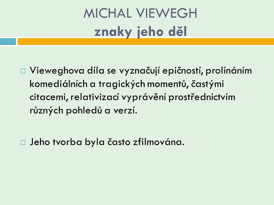MICHAL VIEWEGH znaky jeho děl  Vieweghova díla se vyznačují epičností, prolínáním komediálních a tragických momentů, častými citacemi, relativizací v