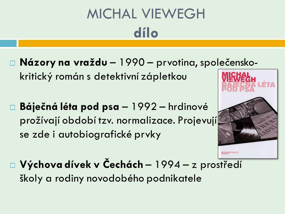 MICHAL VIEWEGH dílo  Názory na vraždu – 1990 – prvotina, společensko- kritický román s detektivní zápletkou  Báječná léta pod psa – 1992 – hrdinové
