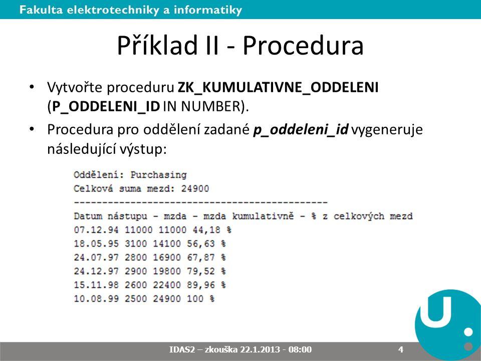Příklad II - Procedura Vytvořte proceduru ZK_KUMULATIVNE_ODDELENI (P_ODDELENI_ID IN NUMBER).