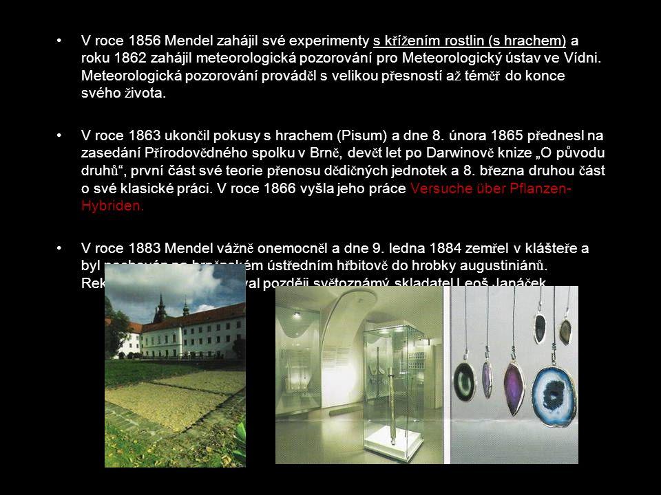 V roce 1856 Mendel zahájil své experimenty s k ř í ž ením rostlin (s hrachem) a roku 1862 zahájil meteorologická pozorování pro Meteorologický ústav ve Vídni.
